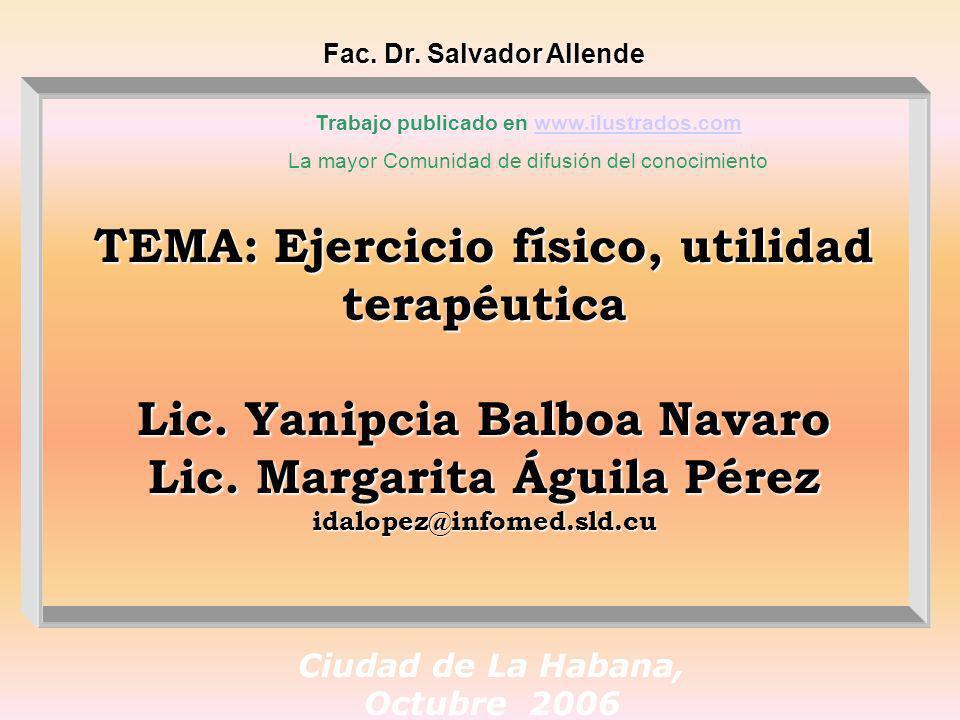 Fac. Dr. Salvador Allende Ciudad de La Habana, Octubre 2006 TEMA: Ejercicio físico, utilidad terapéutica TEMA: Ejercicio físico, utilidad terapéutica