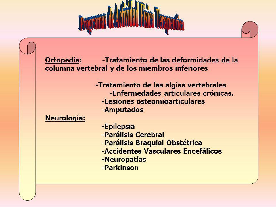 Ortopedia: -Tratamiento de las deformidades de la columna vertebral y de los miembros inferiores -Tratamiento de las algias vertebrales -Enfermedades