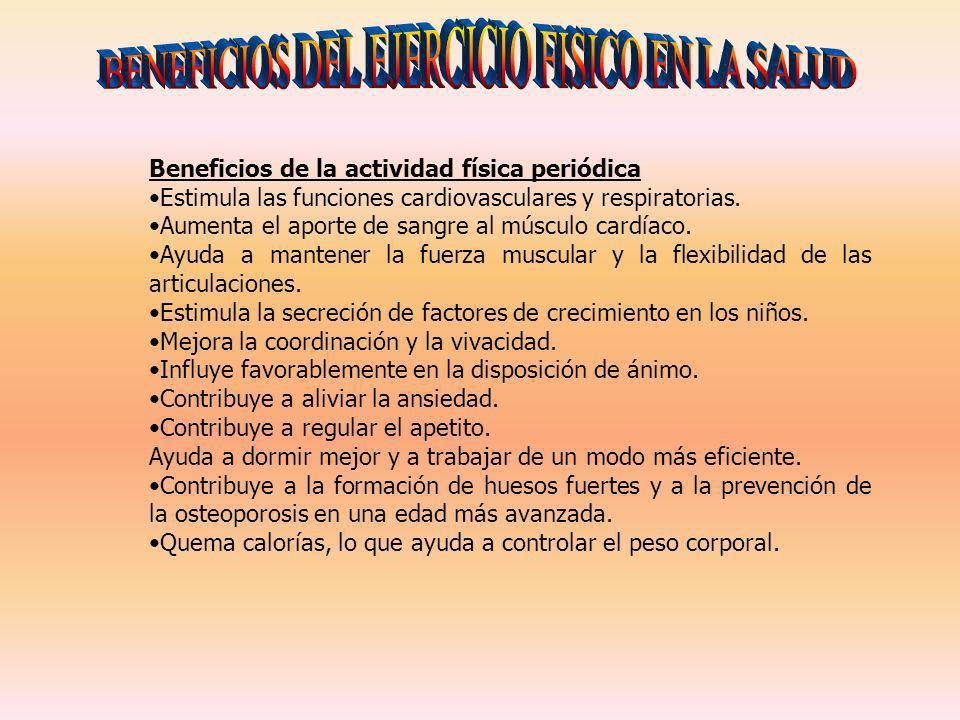 Beneficios de la actividad física periódica Estimula las funciones cardiovasculares y respiratorias. Aumenta el aporte de sangre al músculo cardíaco.