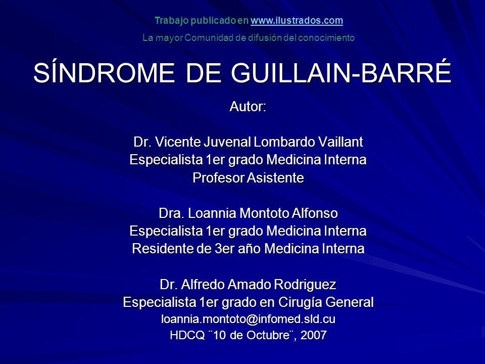 SÍNDROME DE GUILLAIN-BARRÉ Autor: Dr. Vicente Juvenal Lombardo Vaillant Especialista 1er grado Medicina Interna Profesor Asistente Dra. Loannia Montot