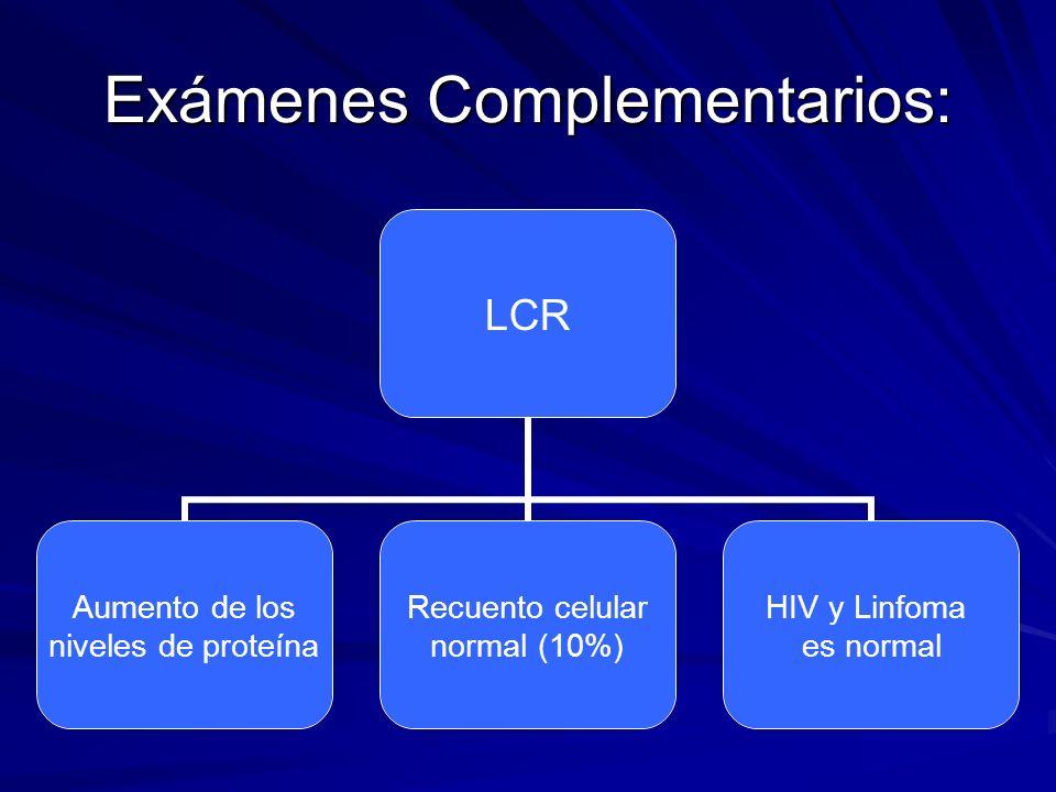 Exámenes Complementarios: LCR Aumento de los niveles de proteína Recuento celular normal (10%) HIV y Linfoma es normal