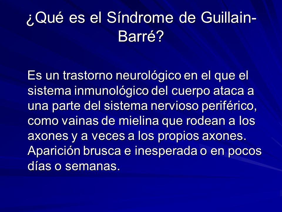 ¿Qué es el Síndrome de Guillain- Barré? Es un trastorno neurológico en el que el sistema inmunológico del cuerpo ataca a una parte del sistema nervios