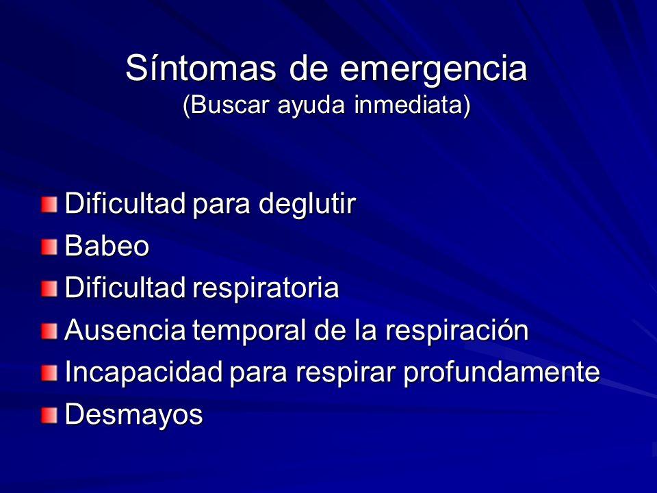 Síntomas de emergencia (Buscar ayuda inmediata) Dificultad para deglutir Babeo Dificultad respiratoria Ausencia temporal de la respiración Incapacidad
