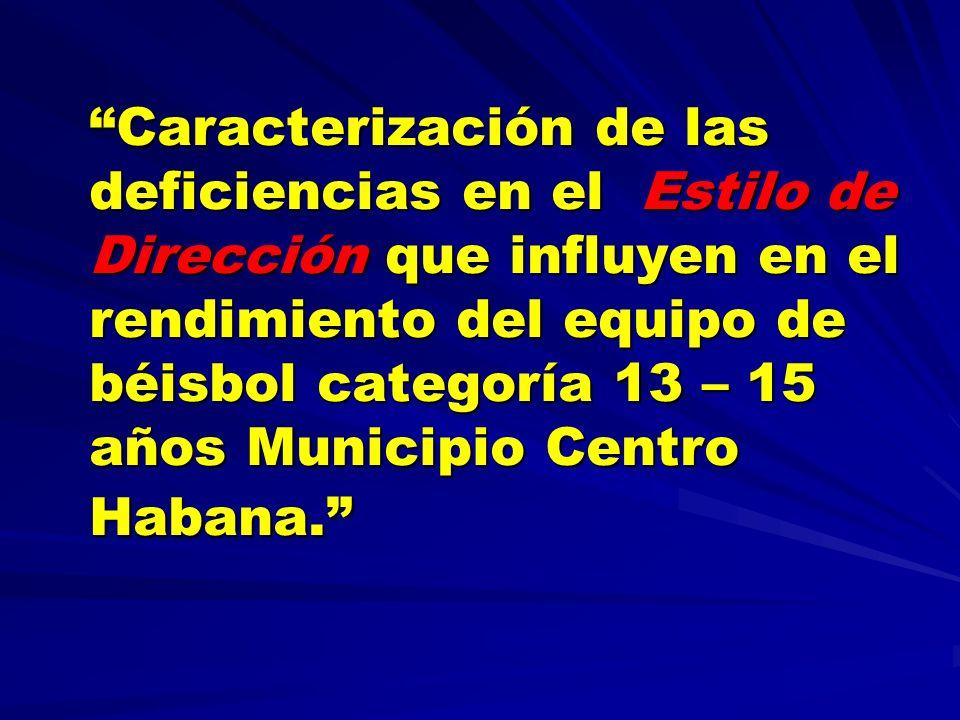 Caracterización de las deficiencias en el Estilo de Dirección que influyen en el rendimiento del equipo de béisbol categoría 13 – 15 años Municipio Ce