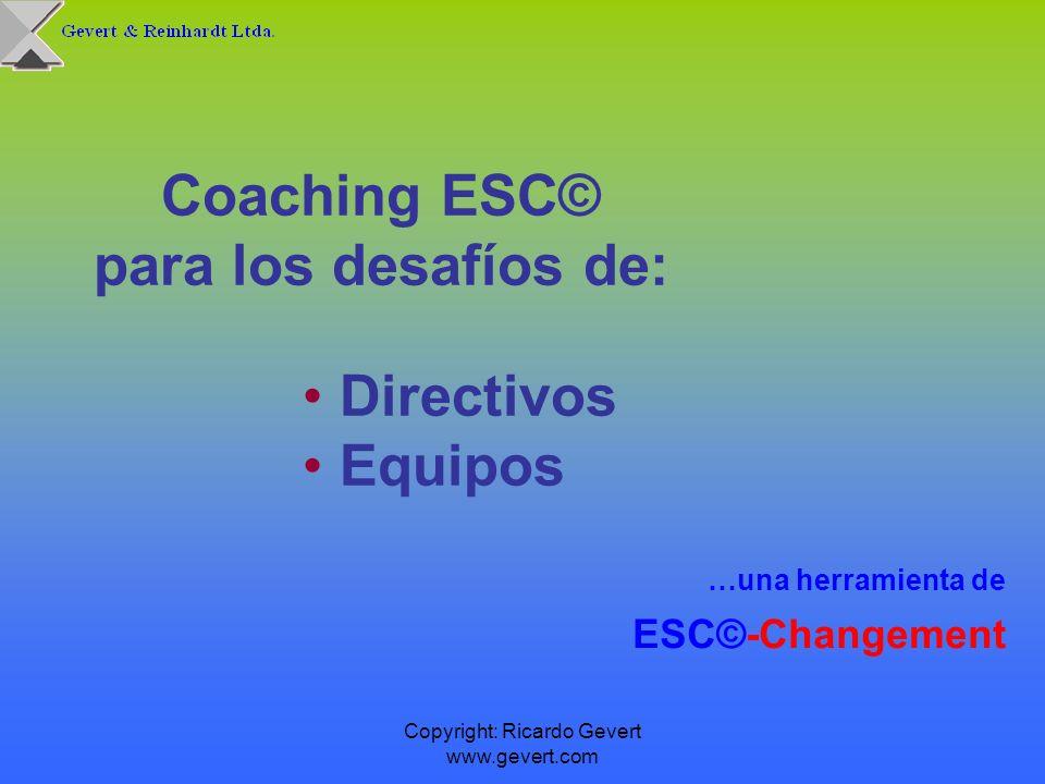 Copyright: Ricardo Gevert www.gevert.com Coaching ESC© en Procesos de Cambio El Coaching ESC© siempre será una parte de un proceso de cambio concreto al interior de una organización...