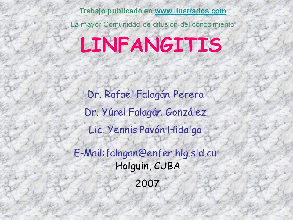 LINFANGITIS Dr. Rafael Falagán Perera Dr. Yúrel Falagán González Lic. Yennis Pavón Hidalgo E-Mail:falagan@enfer.hlg.sld.cu Holguín, CUBA 2007 Trabajo