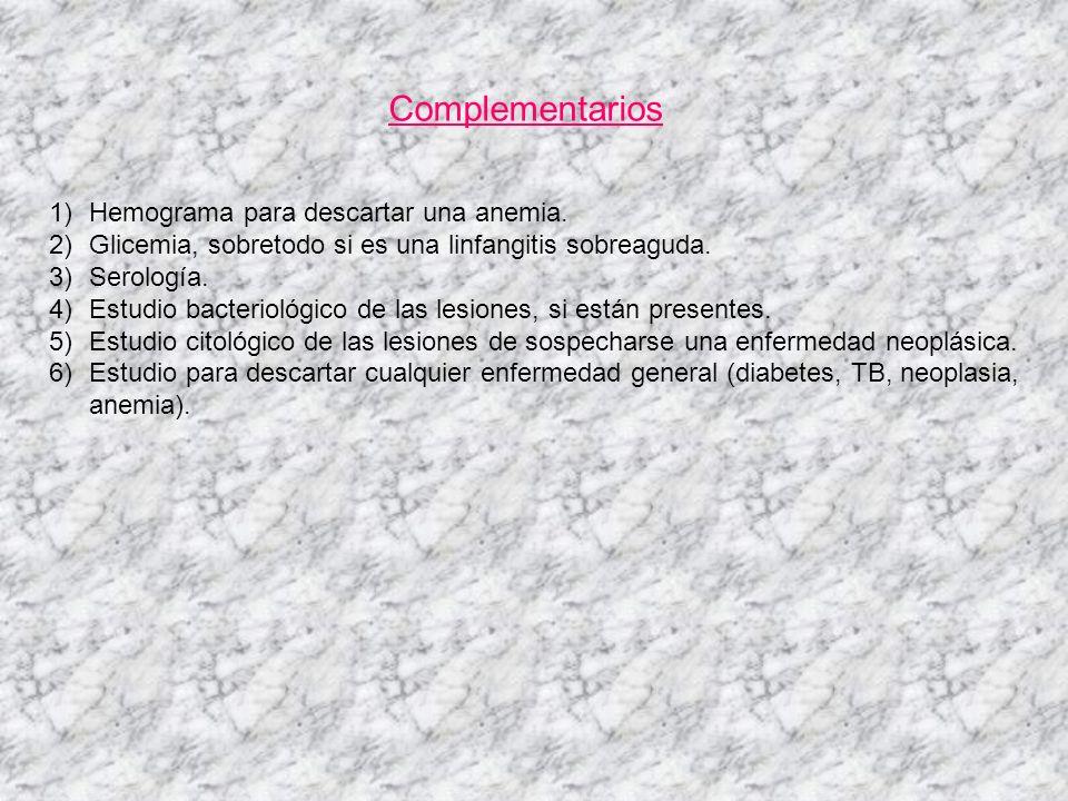 Complementarios 1)Hemograma para descartar una anemia. 2)Glicemia, sobretodo si es una linfangitis sobreaguda. 3)Serología. 4)Estudio bacteriológico d