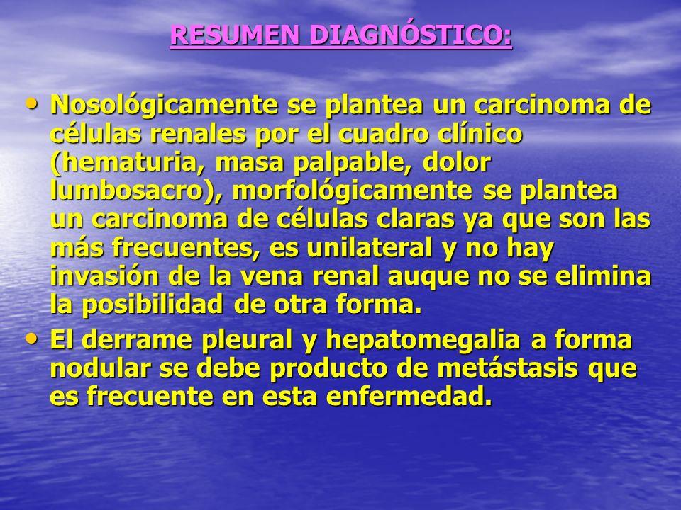 Se elimina la posibilidad de tumores benignos renal ya que con excepción del oncocitoma, los tumores benignos son hallazgo causales.