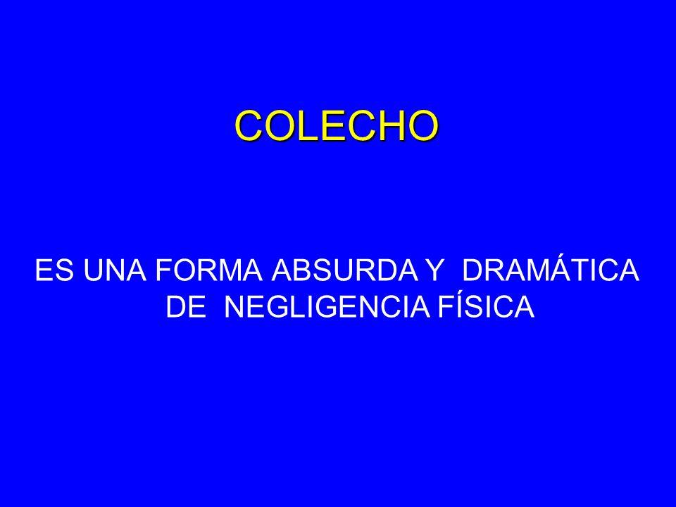 COLECHO ES UNA FORMA ABSURDA Y DRAMÁTICA DE NEGLIGENCIA FÍSICA