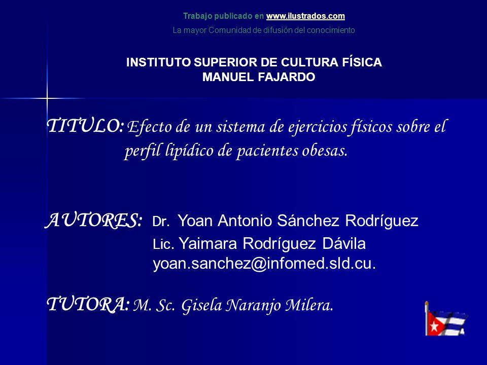 INSTITUTO SUPERIOR DE CULTURA FÍSICA MANUEL FAJARDO TITULO: Efecto de un sistema de ejercicios físicos sobre el perfil lipídico de pacientes obesas. A