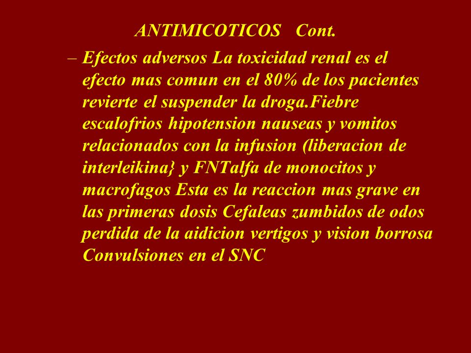 ANTIMICOTICOS Cont. –Efectos adversos La toxicidad renal es el efecto mas comun en el 80% de los pacientes revierte el suspender la droga.Fiebre escal
