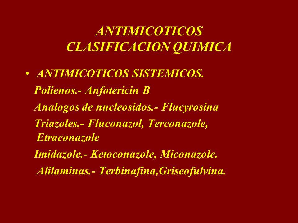 ANTIMICOTICOS CLASIFICACION QUIMICA ANTIMICOTICOS SISTEMICOS. Polienos.- Anfotericin B Analogos de nucleosidos.- Flucyrosina Triazoles.- Fluconazol, T