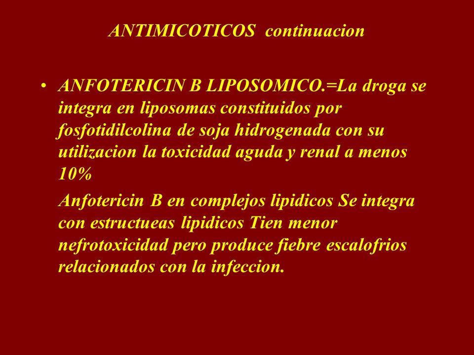 ANTIMICOTICOS continuacion ANFOTERICIN B LIPOSOMICO.=La droga se integra en liposomas constituidos por fosfotidilcolina de soja hidrogenada con su uti
