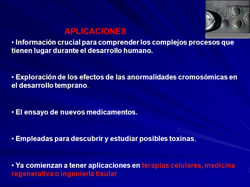 APLICACIONES Información crucial para comprender los complejos procesos que tienen lugar durante el desarrollo humano. Exploración de los efectos de l