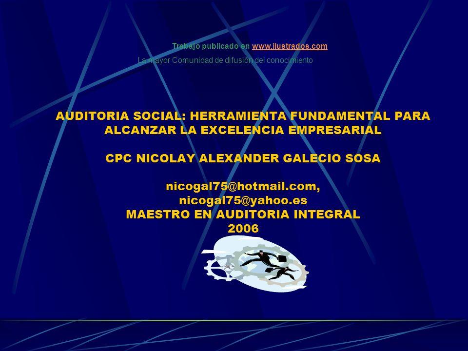 AUDITORIA SOCIAL: HERRAMIENTA FUNDAMENTAL PARA ALCANZAR LA EXCELENCIA EMPRESARIAL CPC NICOLAY ALEXANDER GALECIO SOSA nicogal75@hotmail.com, nicogal75@