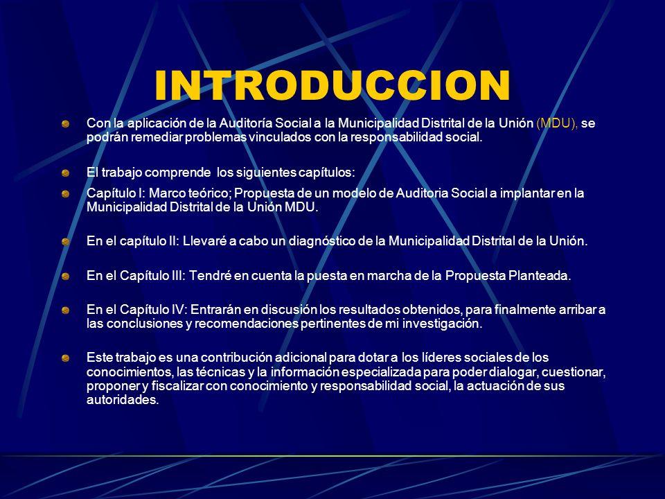 INTRODUCCION Con la aplicación de la Auditoría Social a la Municipalidad Distrital de la Unión (MDU), se podrán remediar problemas vinculados con la r