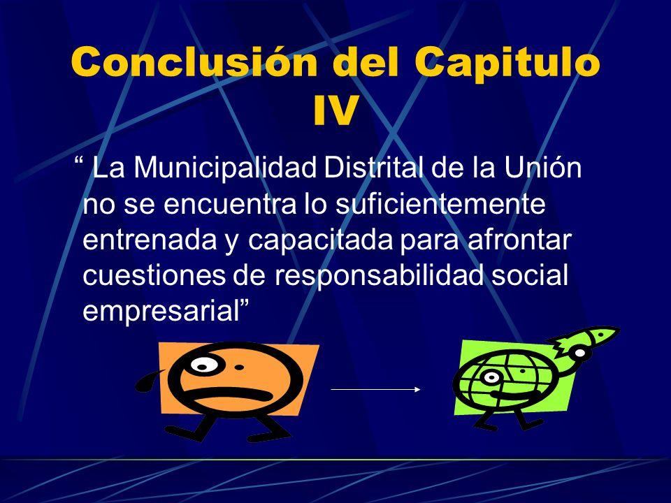 Conclusión del Capitulo IV La Municipalidad Distrital de la Unión no se encuentra lo suficientemente entrenada y capacitada para afrontar cuestiones d