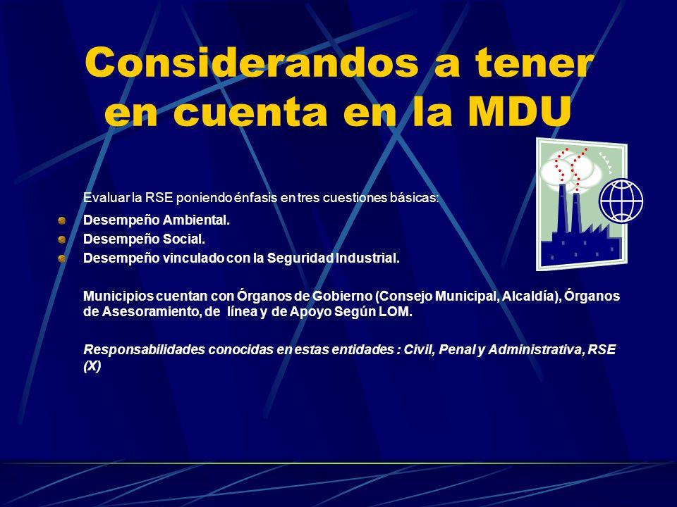 Considerandos a tener en cuenta en la MDU Evaluar la RSE poniendo énfasis en tres cuestiones básicas: Desempeño Ambiental. Desempeño Social. Desempeño
