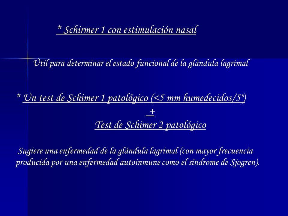 * Schirmer 1 con estimulación nasal Útil para determinar el estado funcional de la glándula lagrimal * Un test de Schimer 1 patológico (<5 mm humedeci