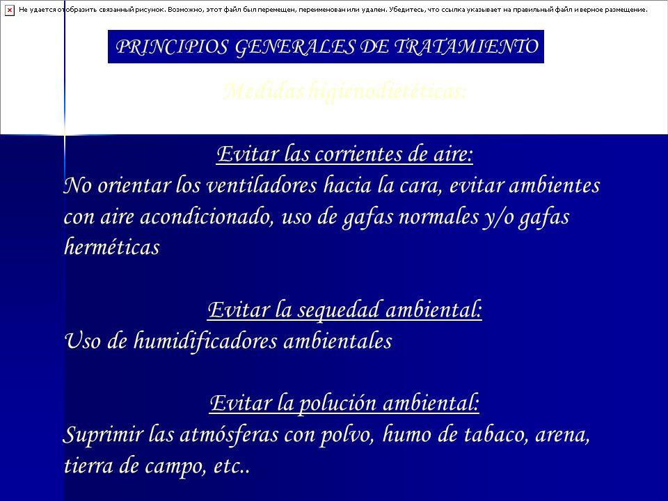 PRINCIPIOS GENERALES DE TRATAMIENTO Medidas higienodietéticas: Evitar las corrientes de aire: No orientar los ventiladores hacia la cara, evitar ambie