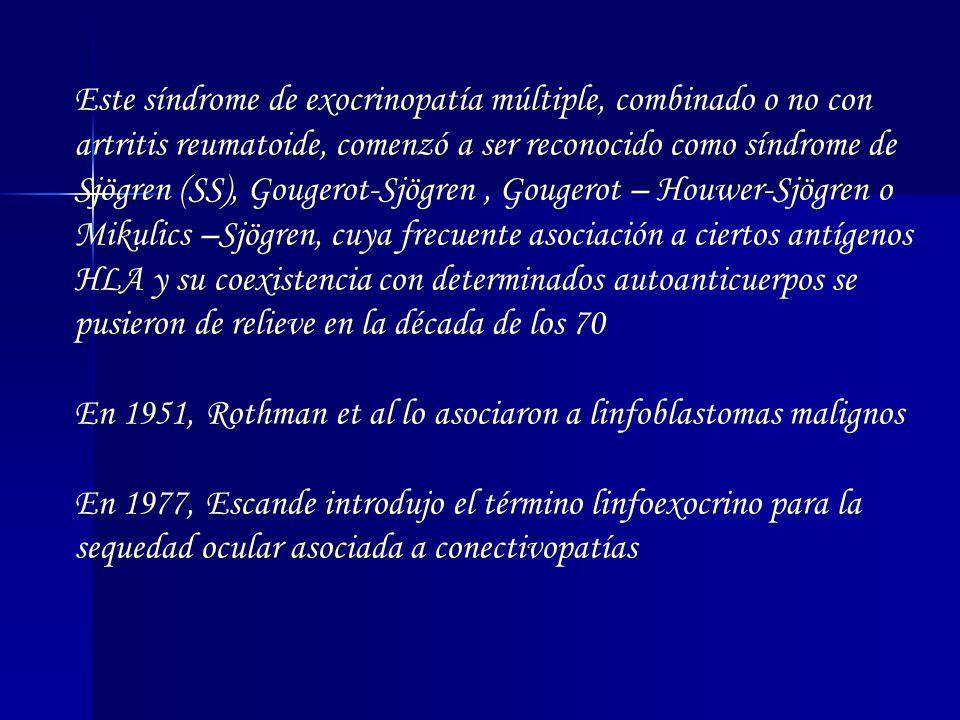 Este síndrome de exocrinopatía múltiple, combinado o no con artritis reumatoide, comenzó a ser reconocido como síndrome de Sjögren (SS), Gougerot-Sjög