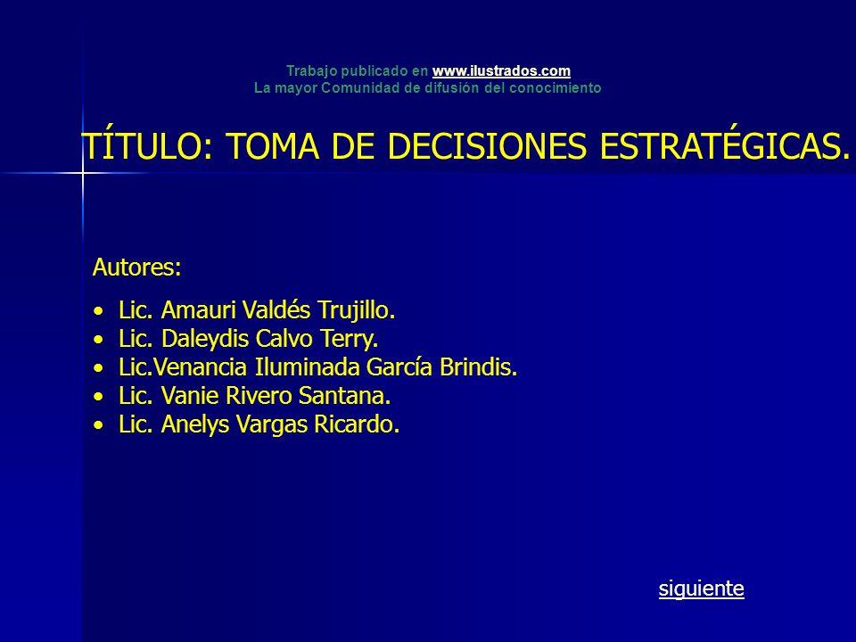 TÍTULO: TOMA DE DECISIONES ESTRATÉGICAS. Autores: Lic. Amauri Valdés Trujillo. Lic. Daleydis Calvo Terry. Lic.Venancia Iluminada García Brindis. Lic.