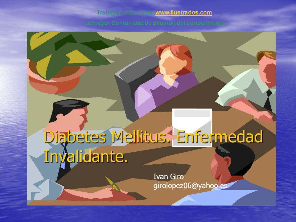 Diabetes Mellitus. Enfermedad Invalidante. Diabetes Mellitus. Enfermedad Invalidante. Trabajo publicado en www.ilustrados.comwww.ilustrados.com La may