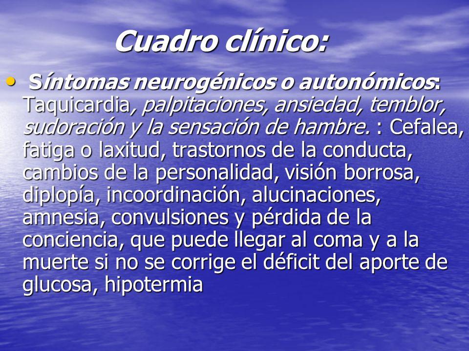 Cuadro clínico: Cuadro clínico: Síntomas neurogénicos o autonómicos: Taquicardia, palpitaciones, ansiedad, temblor, sudoración y la sensación de hambr
