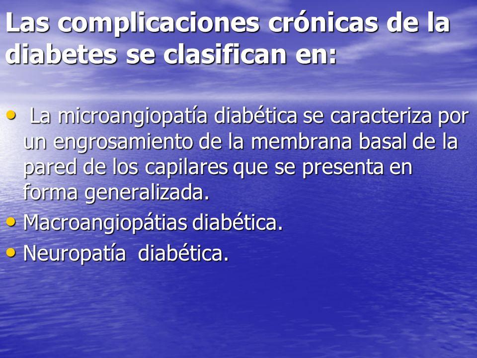 Las complicaciones crónicas de la diabetes se clasifican en: La microangiopatía diabética se caracteriza por un engrosamiento de la membrana basal de