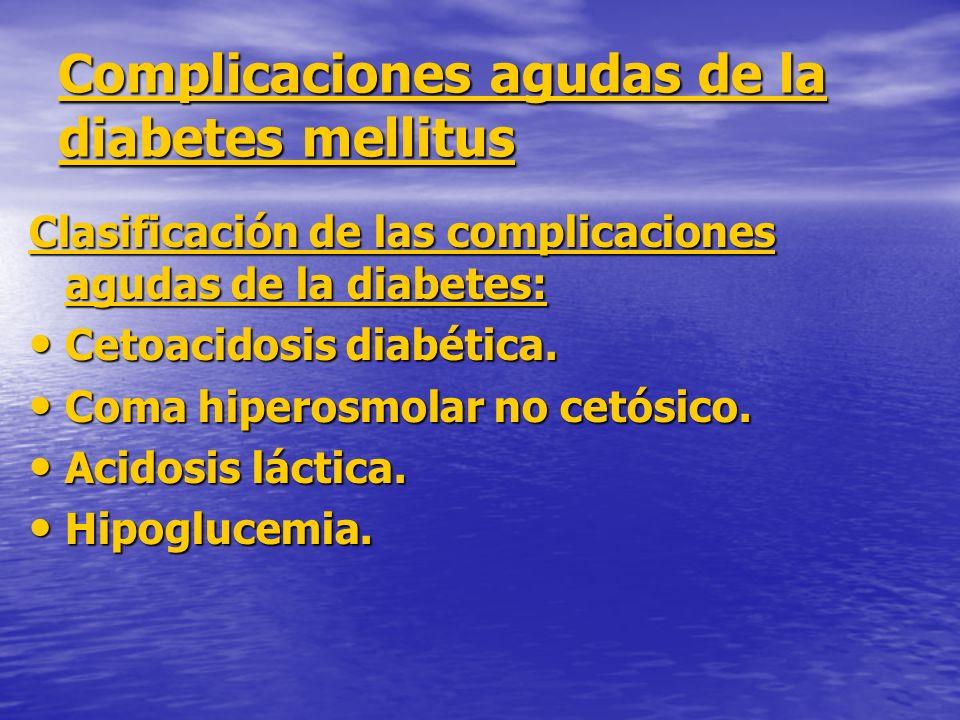 Complicaciones agudas de la diabetes mellitus Clasificación de las complicaciones agudas de la diabetes: Cetoacidosis diabética. Cetoacidosis diabétic