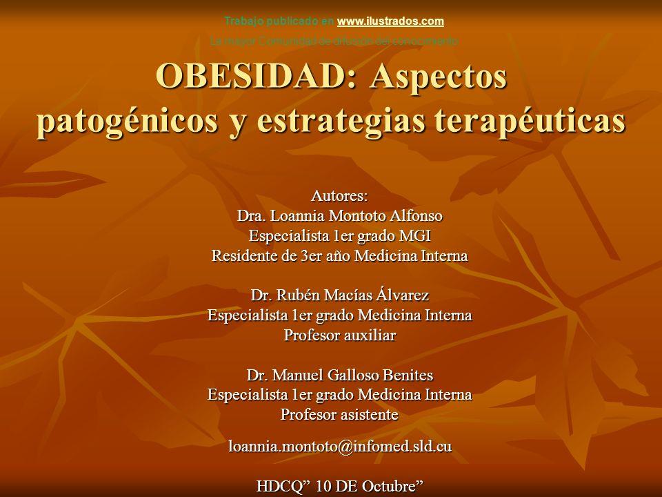 OBESIDAD: Aspectos patogénicos y estrategias terapéuticas Autores: Dra. Loannia Montoto Alfonso Especialista 1er grado MGI Residente de 3er año Medici