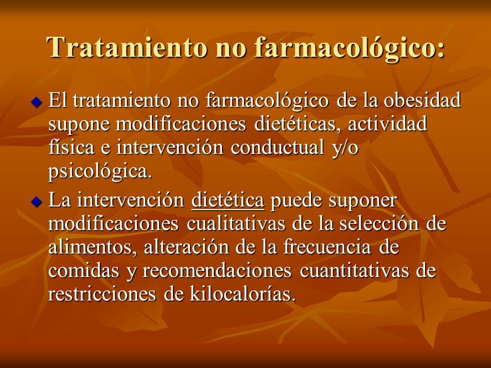 Tratamiento no farmacológico: El tratamiento no farmacológico de la obesidad supone modificaciones dietéticas, actividad física e intervención conduct