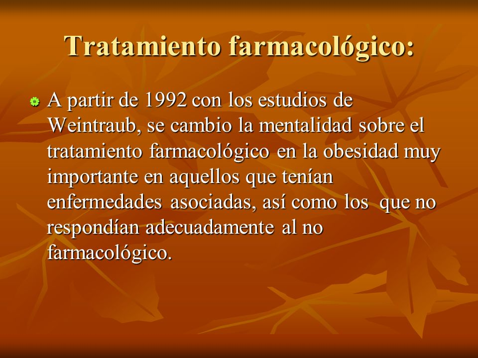 Tratamiento farmacológico: A partir de 1992 con los estudios de Weintraub, se cambio la mentalidad sobre el tratamiento farmacológico en la obesidad m