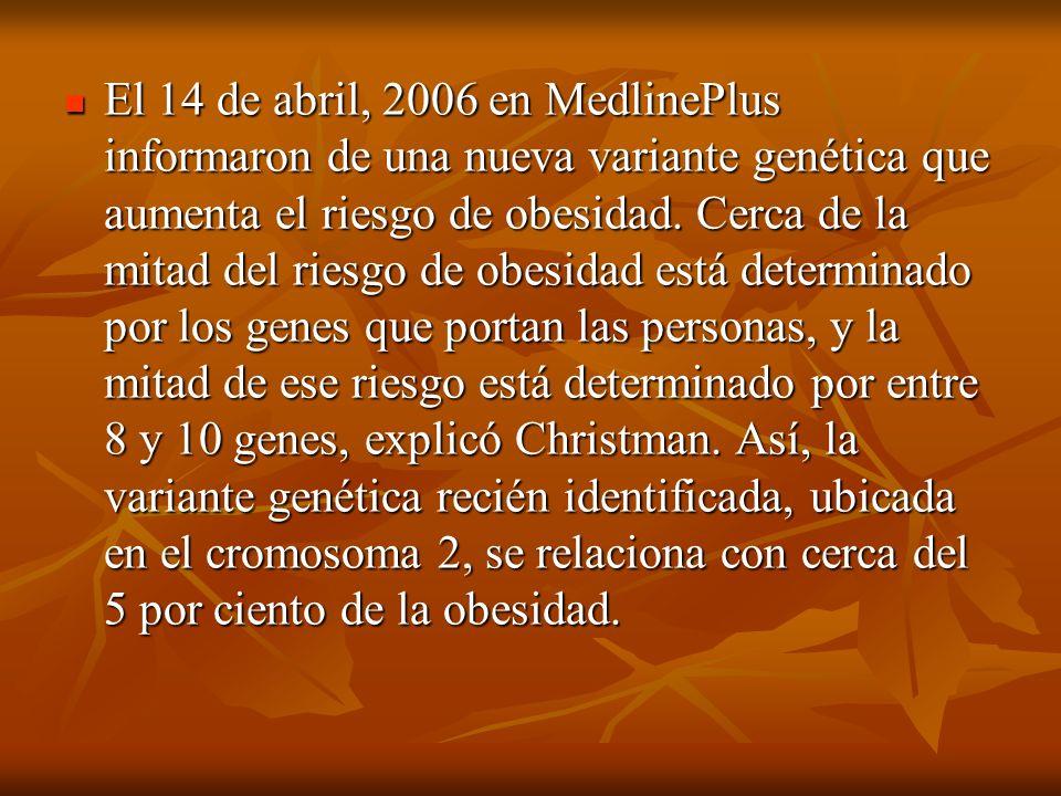 El 14 de abril, 2006 en MedlinePlus informaron de una nueva variante genética que aumenta el riesgo de obesidad. Cerca de la mitad del riesgo de obesi