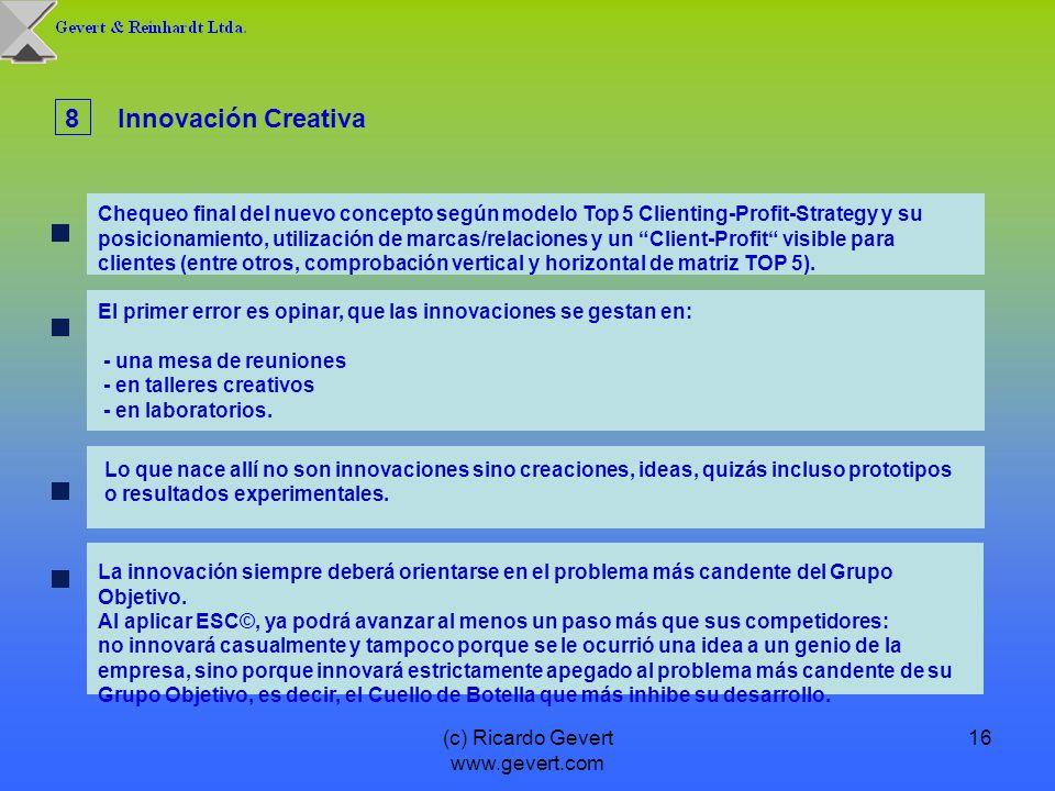 (c) Ricardo Gevert www.gevert.com 16 El primer error es opinar, que las innovaciones se gestan en: - una mesa de reuniones - en talleres creativos - e