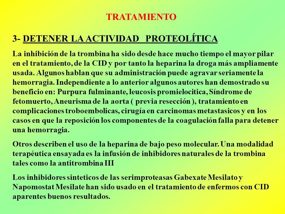 TRATAMIENTO 3- DETENER LA ACTIVIDAD PROTEOLÍTICA La inhibición de la trombina ha sido desde hace mucho tiempo el mayor pilar en el tratamiento, de la