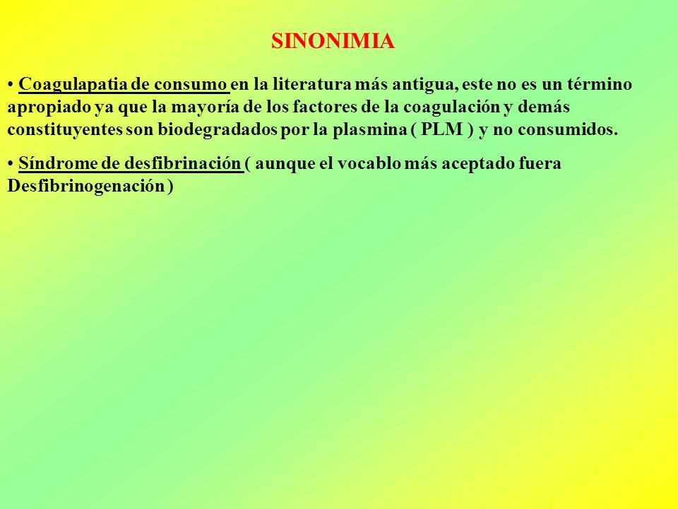 SINONIMIA Coagulapatia de consumo en la literatura más antigua, este no es un término apropiado ya que la mayoría de los factores de la coagulación y