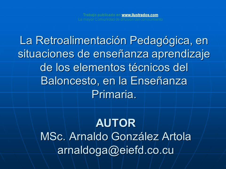 AUTOR MSc. Arnaldo González Artola arnaldoga@eiefd.co.cu La Retroalimentación Pedagógica, en situaciones de enseñanza aprendizaje de los elementos téc