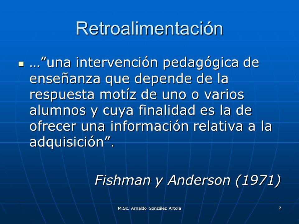 M.Sc. Arnaldo González Artola 2 Retroalimentación …una intervención pedagógica de enseñanza que depende de la respuesta motíz de uno o varios alumnos