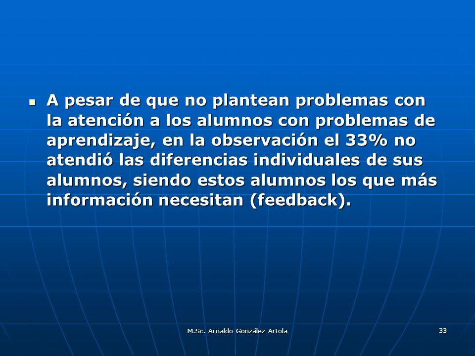 M.Sc. Arnaldo González Artola 33 A pesar de que no plantean problemas con la atención a los alumnos con problemas de aprendizaje, en la observación el