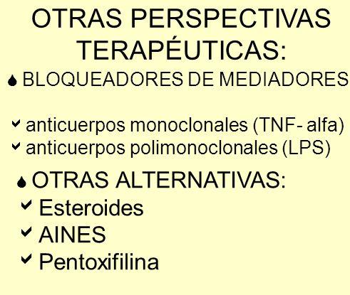 OTRAS PERSPECTIVAS TERAPÉUTICAS: BLOQUEADORES DE MEDIADORES: anticuerpos monoclonales (TNF- alfa) anticuerpos polimonoclonales (LPS) OTRAS ALTERNATIVA