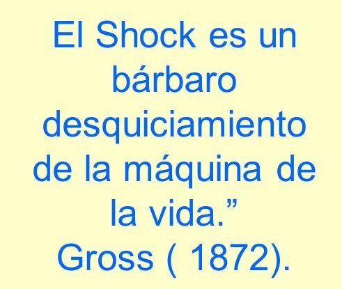 El Shock es un bárbaro desquiciamiento de la máquina de la vida. Gross ( 1872).