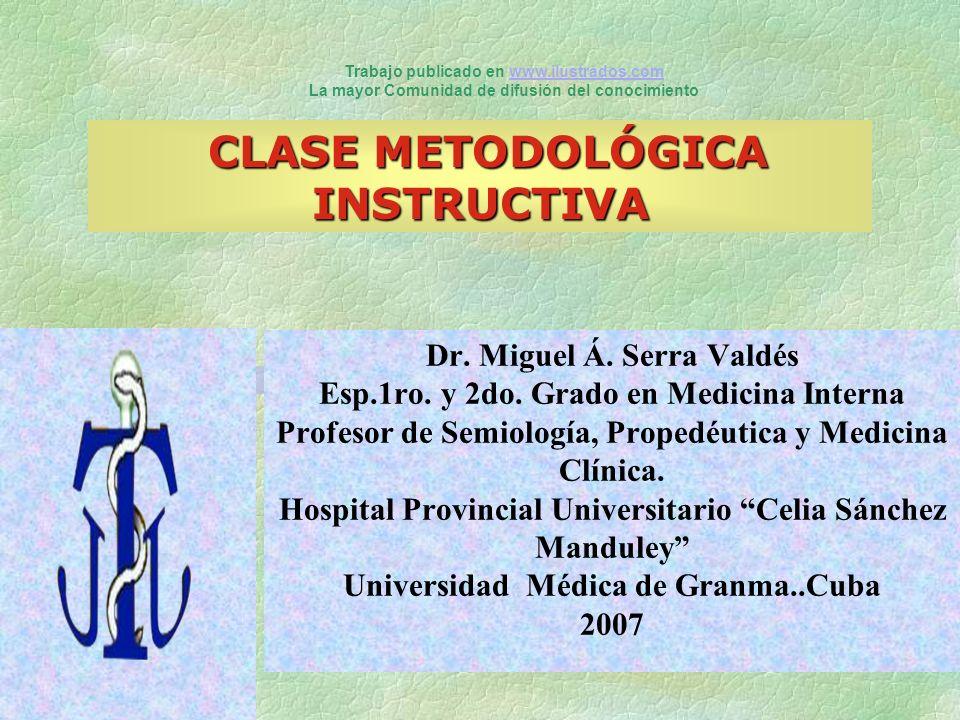 Dr. Miguel Á. Serra Valdés Esp.1ro. y 2do. Grado en Medicina Interna Profesor de Semiología, Propedéutica y Medicina Clínica. Hospital Provincial Univ