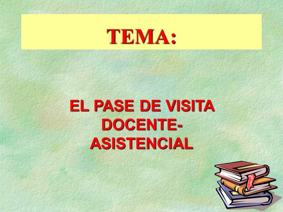 TEMA: EL PASE DE VISITA DOCENTE- ASISTENCIAL