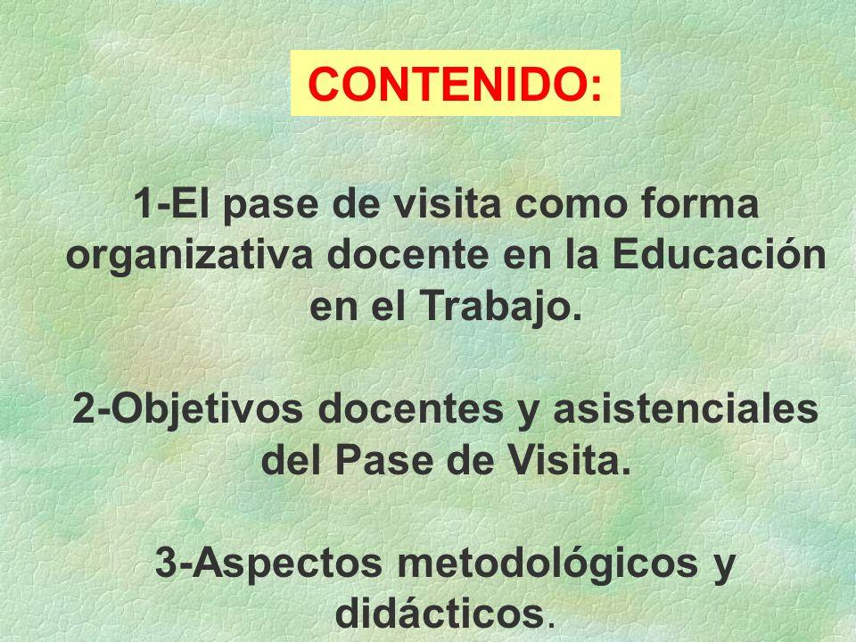 1-El pase de visita como forma organizativa docente en la Educación en el Trabajo. 2-Objetivos docentes y asistenciales del Pase de Visita. 3-Aspectos