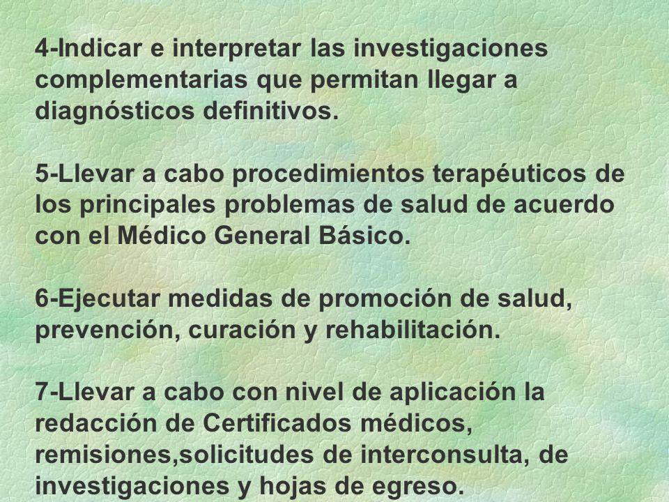 4-Indicar e interpretar las investigaciones complementarias que permitan llegar a diagnósticos definitivos. 5-Llevar a cabo procedimientos terapéutico