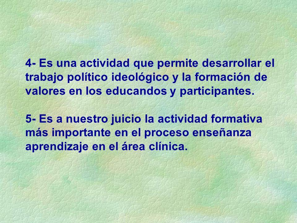 4- Es una actividad que permite desarrollar el trabajo político ideológico y la formación de valores en los educandos y participantes. 5- Es a nuestro