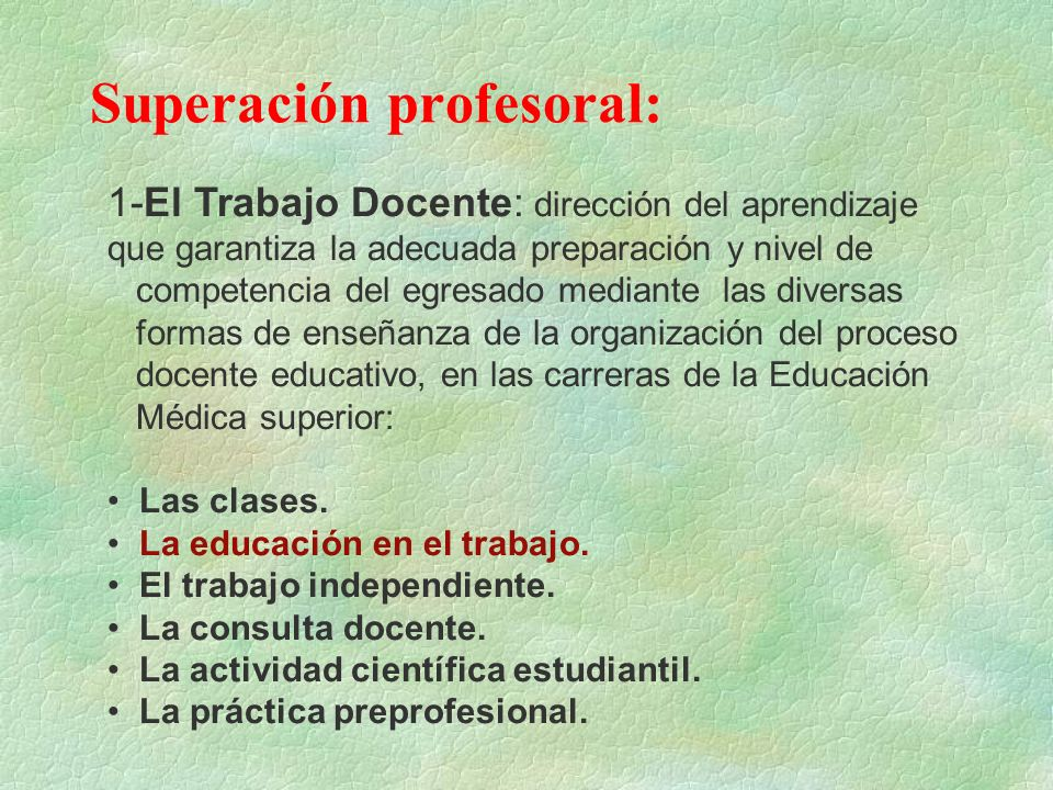 Superación profesoral: 1-El Trabajo Docente: dirección del aprendizaje que garantiza la adecuada preparación y nivel de competencia del egresado media
