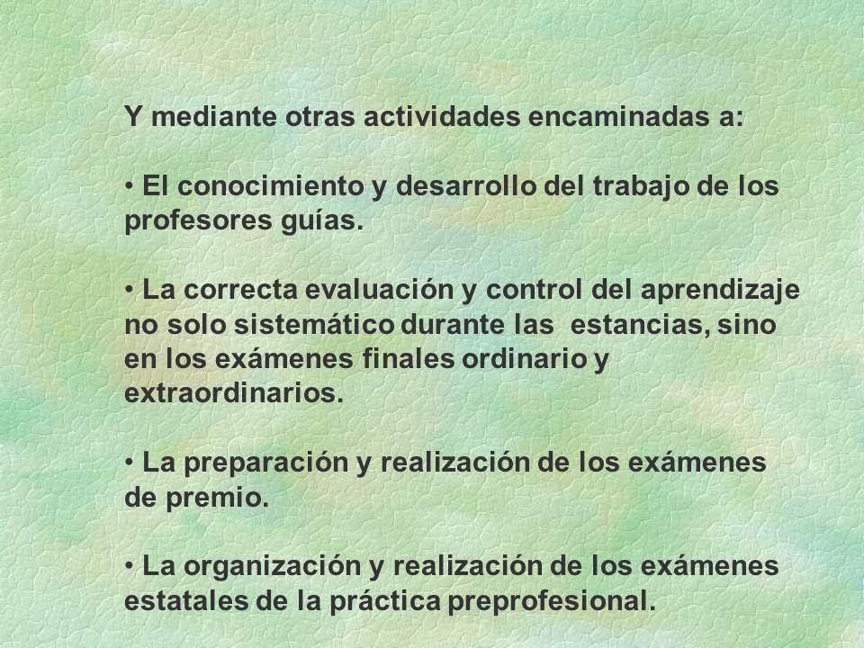Y mediante otras actividades encaminadas a: El conocimiento y desarrollo del trabajo de los profesores guías. La correcta evaluación y control del apr