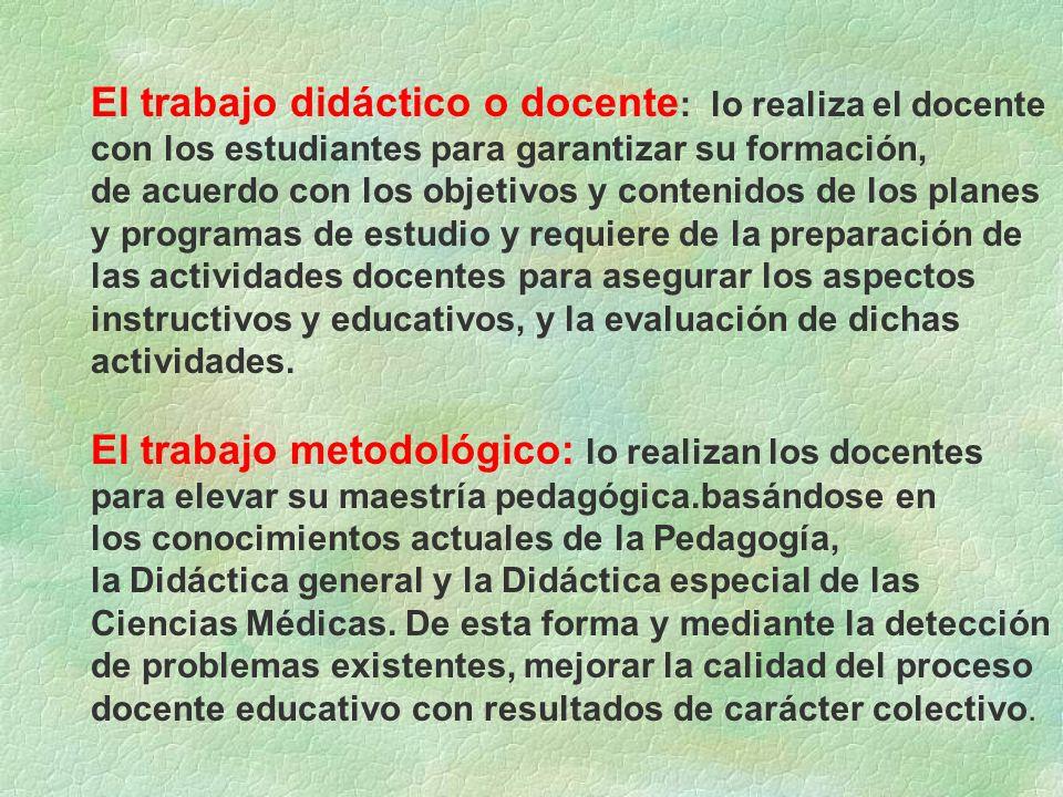 El trabajo didáctico o docente : lo realiza el docente con los estudiantes para garantizar su formación, de acuerdo con los objetivos y contenidos de